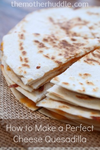 Two Simple Tips for Making a Perfect Cheese Quesadilla
